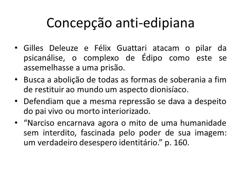 Concepção anti-edipiana Gilles Deleuze e Félix Guattari atacam o pilar da psicanálise, o complexo de Édipo como este se assemelhasse a uma prisão. Bus
