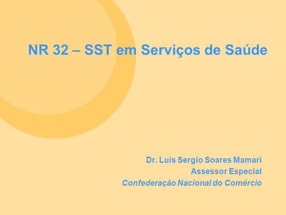NR 32 – SST em Serviços de Saúde Dr. Luis Sergio Soares Mamari Assessor Especial Confederação Nacional do Comércio