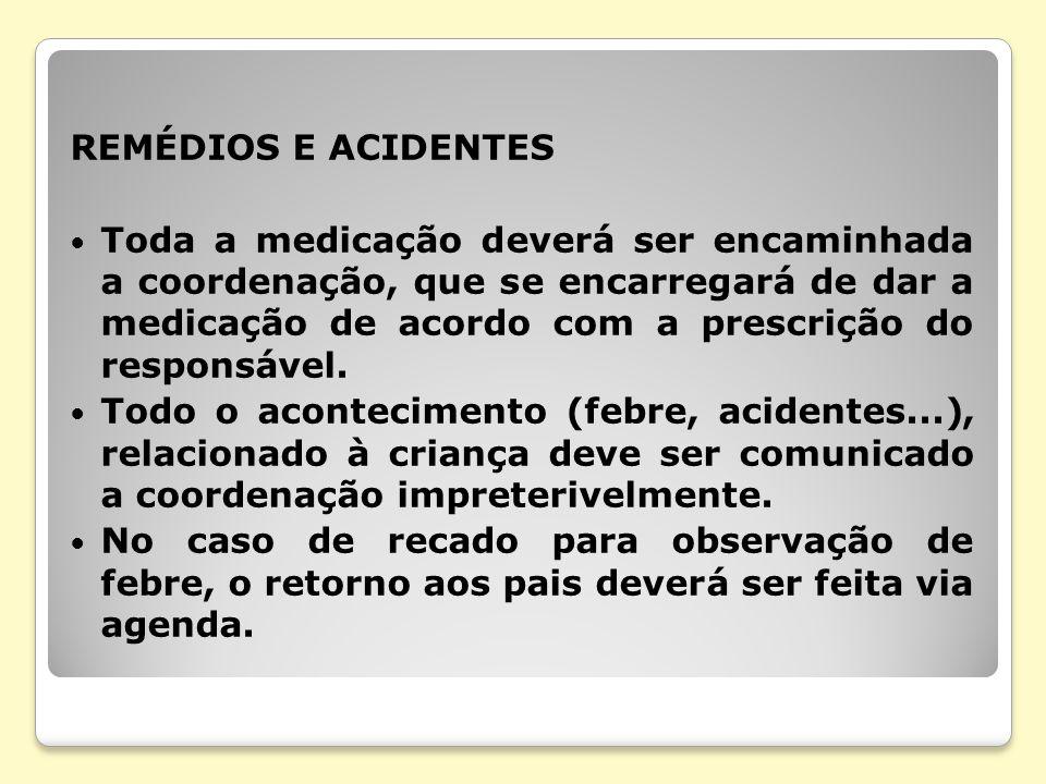 REMÉDIOS E ACIDENTES Toda a medicação deverá ser encaminhada a coordenação, que se encarregará de dar a medicação de acordo com a prescrição do respon
