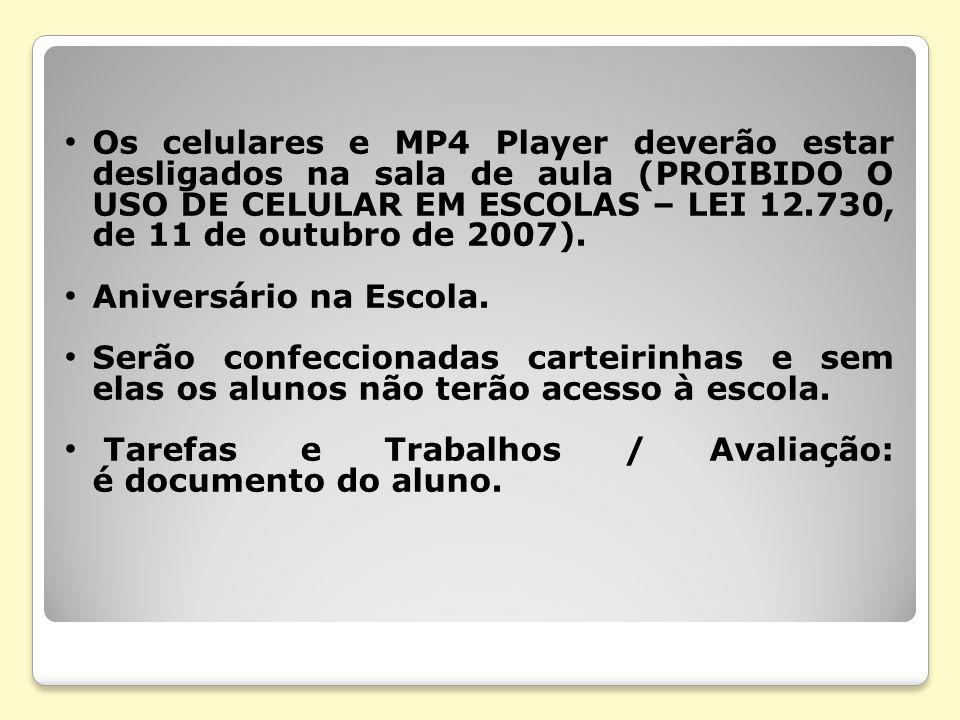 Os celulares e MP4 Player deverão estar desligados na sala de aula (PROIBIDO O USO DE CELULAR EM ESCOLAS – LEI 12.730, de 11 de outubro de 2007). Aniv