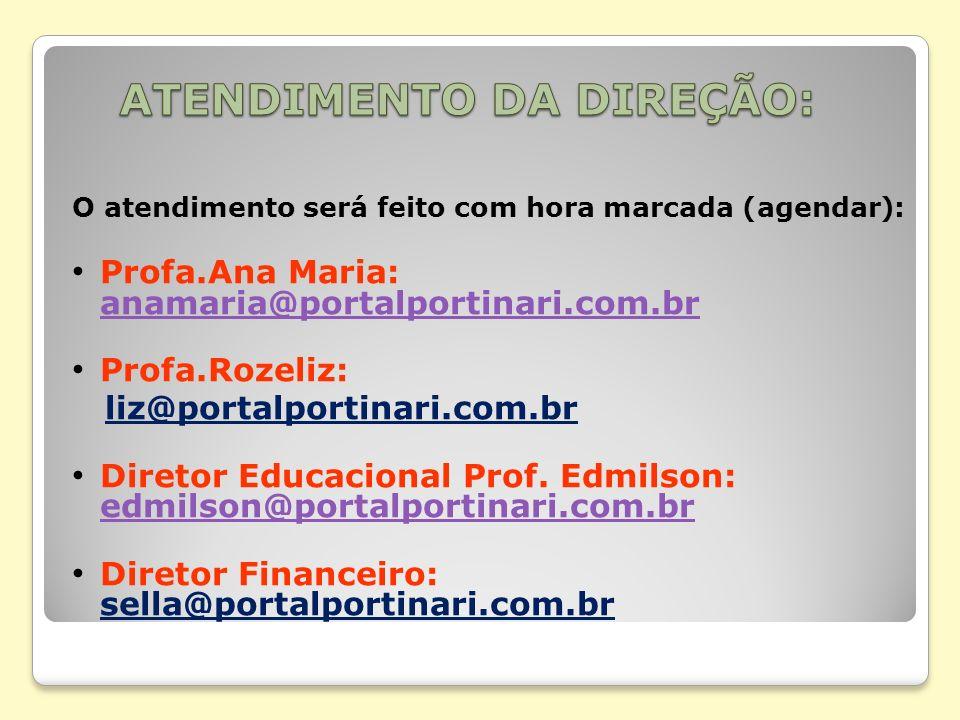 O atendimento será feito com hora marcada (agendar): Profa.Ana Maria: anamaria@portalportinari.com.br anamaria@portalportinari.com.br Profa.Rozeliz: l