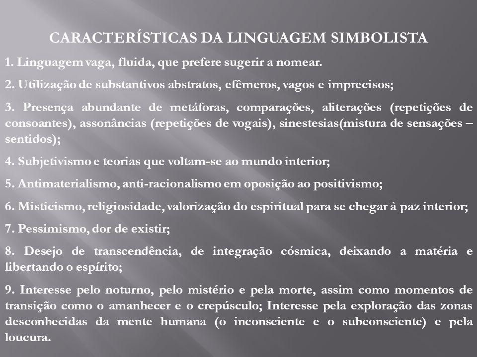 CARACTERÍSTICAS DA LINGUAGEM SIMBOLISTA 1. Linguagem vaga, fluida, que prefere sugerir a nomear. 2. Utilização de substantivos abstratos, efêmeros, va