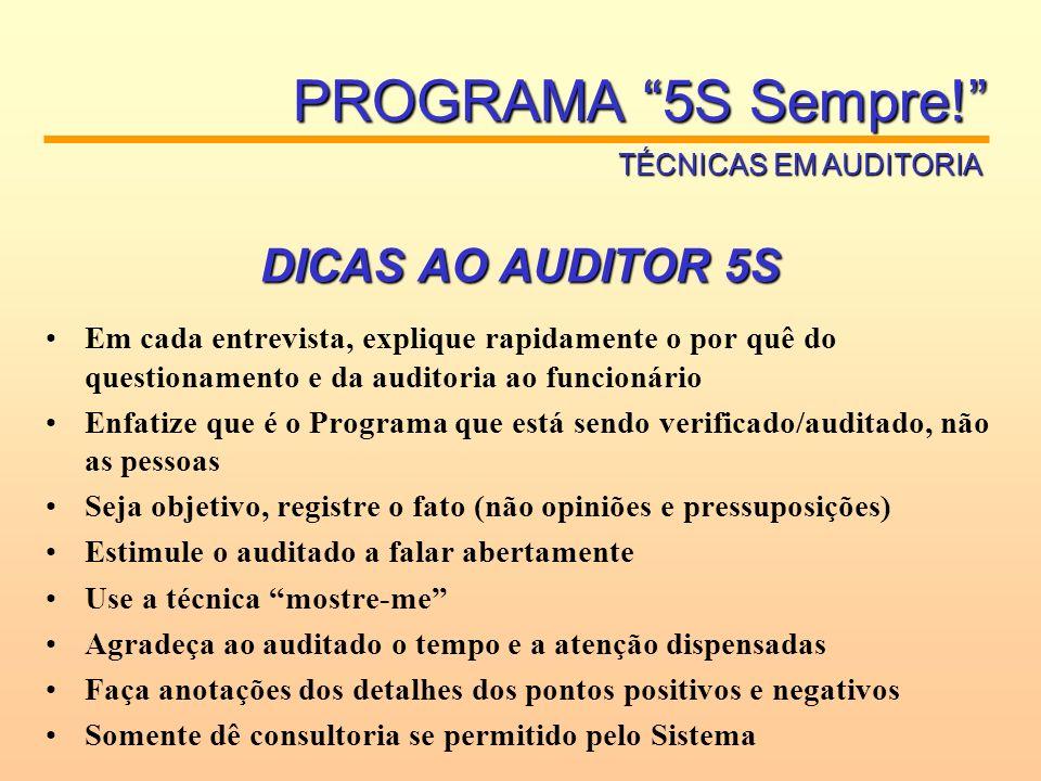 DICAS AO AUDITOR 5S Em cada entrevista, explique rapidamente o por quê do questionamento e da auditoria ao funcionário Enfatize que é o Programa que e