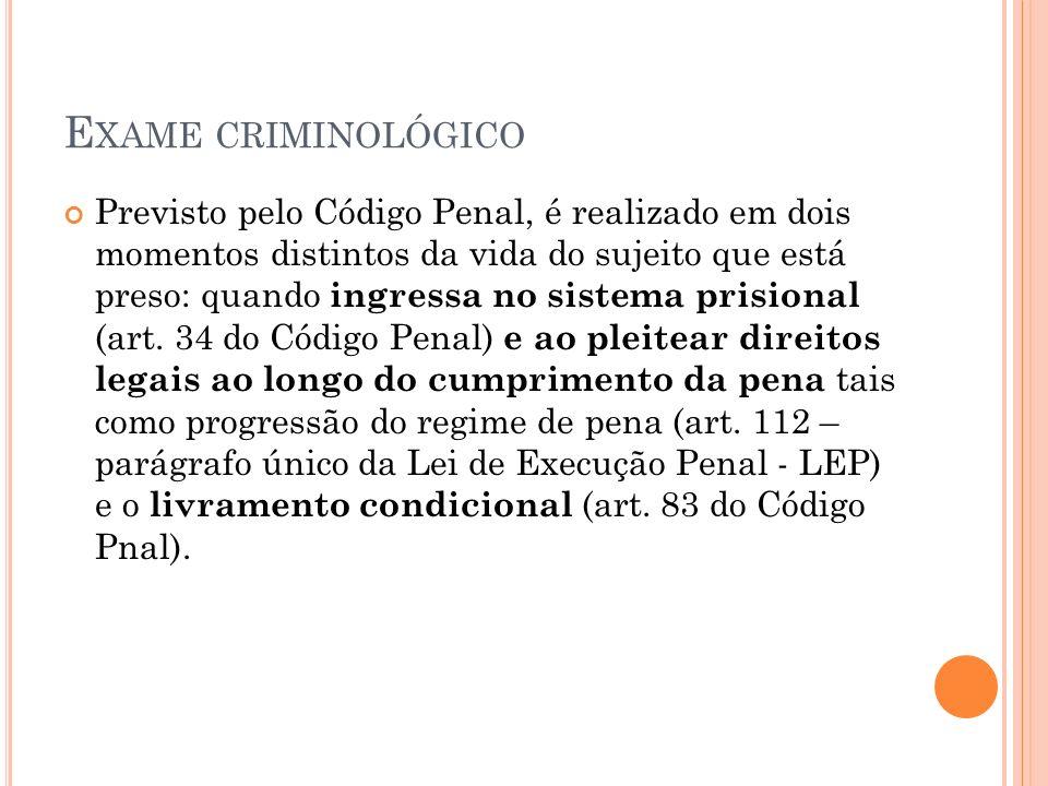 E XAME CRIMINOLÓGICO Previsto pelo Código Penal, é realizado em dois momentos distintos da vida do sujeito que está preso: quando ingressa no sistema prisional (art.
