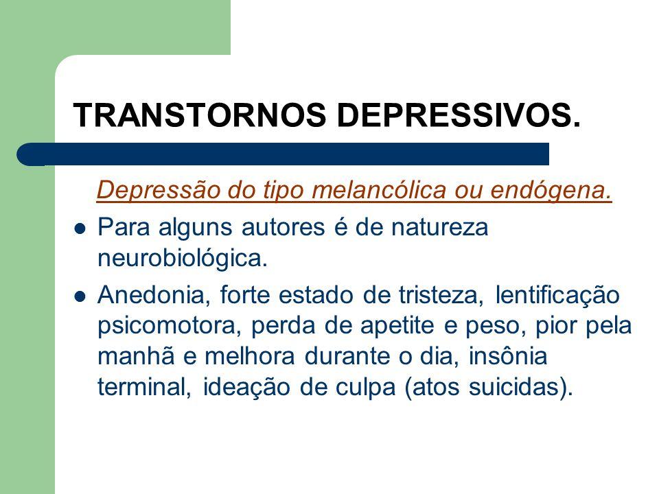 TRANSTORNOS DEPRESSIVOS. DISTIMIA. É uma depressão crônica, de intensidade leve, na maioria dos casos, muito duradoura. Começa na vida adulta e dura v