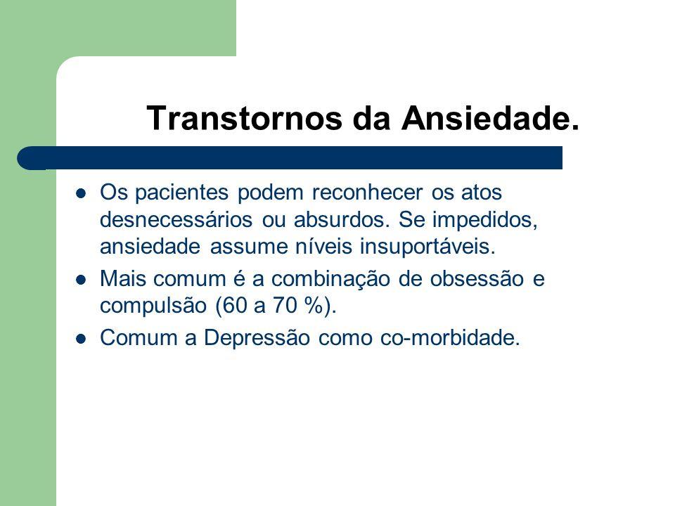 Transtornos da Ansiedade. TRANSTORNO OBSESSIVO-COMPULSIVO (TOC). Obsessões e compulsões (comportamental) repetitivos e esteriotipados. Impulso (ter ca