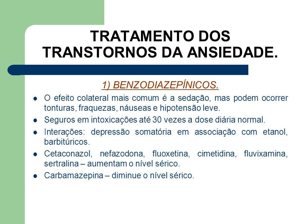 TRATAMENTO DOS TRANSTORNOS DA ANSIEDADE. 1) BENZODIAZEPÍNICOS. Estas drogas podem causar dependência e por isso devem ser usadas com cuidado pelo médi