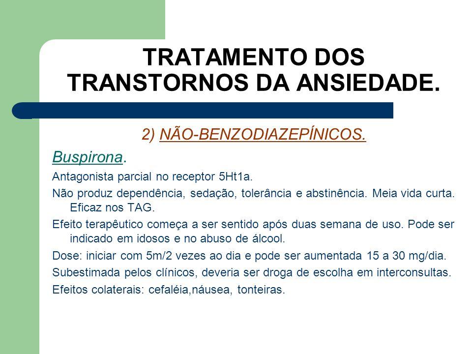 TRATAMENTO DOS TRANSTORNOS DA ANSIEDADE. 1) BENZODIAZEPÍNICOS. O efeito colateral mais comum é a sedação, mas podem ocorrer tonturas, fraquezas, náuse
