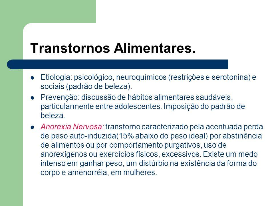 Transtornos Alimentares Bulimia Nervosa: preocupação persistente com o comer e um desejo irresistível de comida. Afeta 1 a 2% das mulheres. Aparecimen