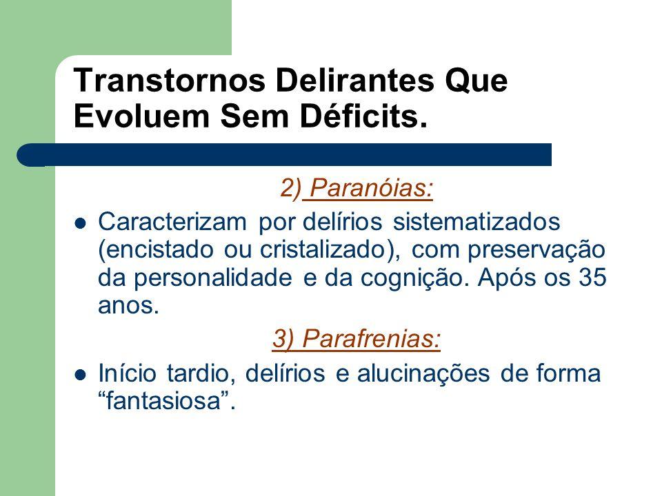 Transtornos Psicóticos. 1)ESQUIZOFRENIA. Classicamente se divide a esquizofrenia em três tipos Forma Paranóide: idéias delirantes de cunho persecutóri