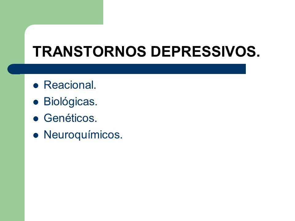 TRANSTORNOS DEPRESSIVOS. Reacional. Biológicas. Genéticos. Neuroquímicos.