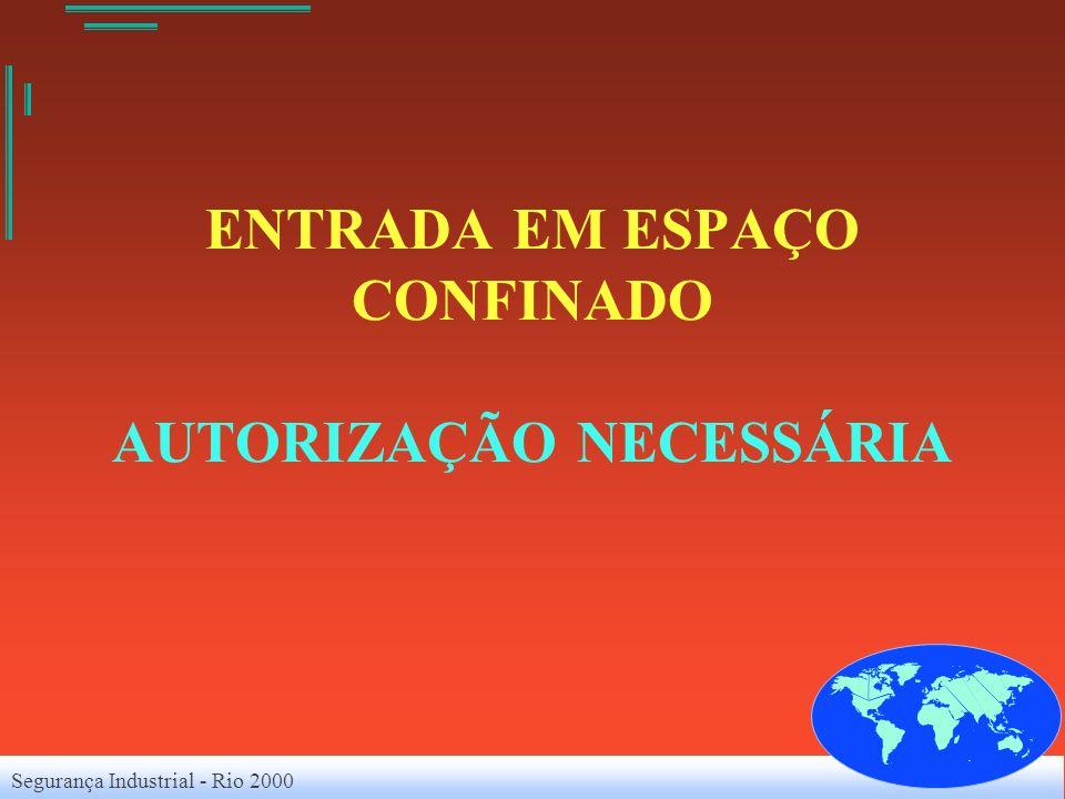 Segurança Industrial - Rio 2000 ENTRADA EM ESPAÇO CONFINADO AUTORIZAÇÃO NECESSÁRIA