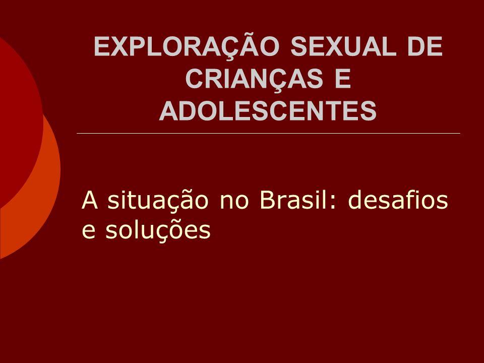 EXPLORAÇÃO SEXUAL DE CRIANÇAS E ADOLESCENTES A situação no Brasil: desafios e soluções