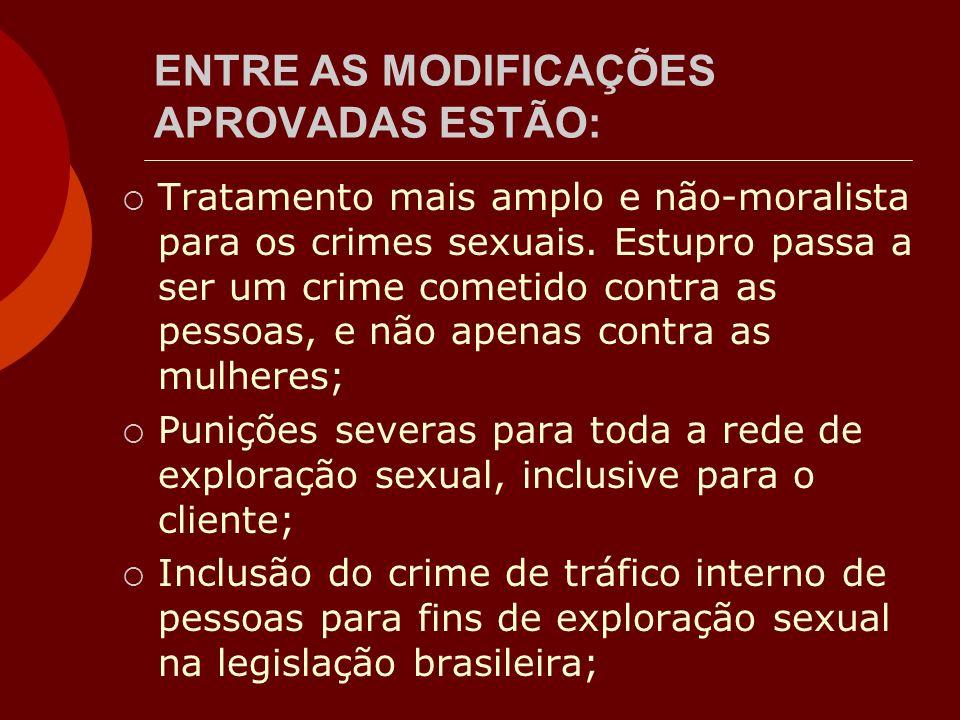 ENTRE AS MODIFICAÇÕES APROVADAS ESTÃO: Tratamento mais amplo e não-moralista para os crimes sexuais. Estupro passa a ser um crime cometido contra as p