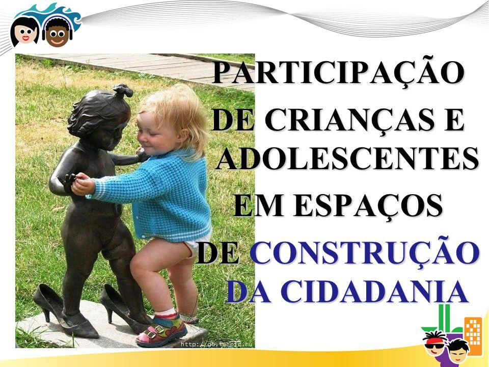 PARTICIPAÇÃO DE CRIANÇAS E ADOLESCENTES EM ESPAÇOS DE CONSTRUÇÃO DA CIDADANIA