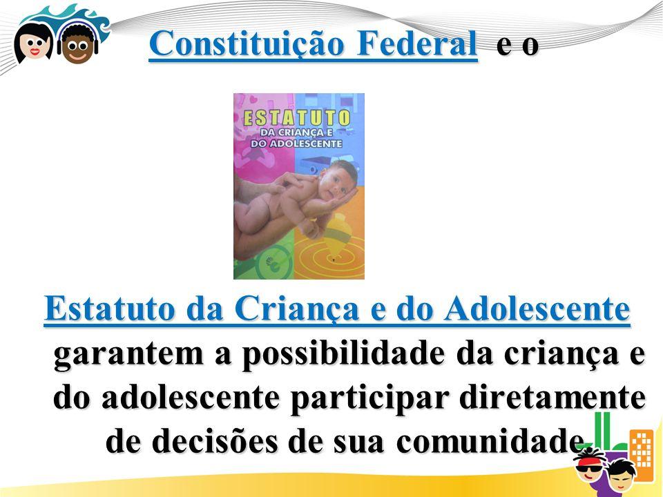 Constituição Federal e o Constituição Federal e o Estatuto da Criança e do Adolescente garantem a possibilidade da criança e do adolescente participar diretamente de decisões de sua comunidade.