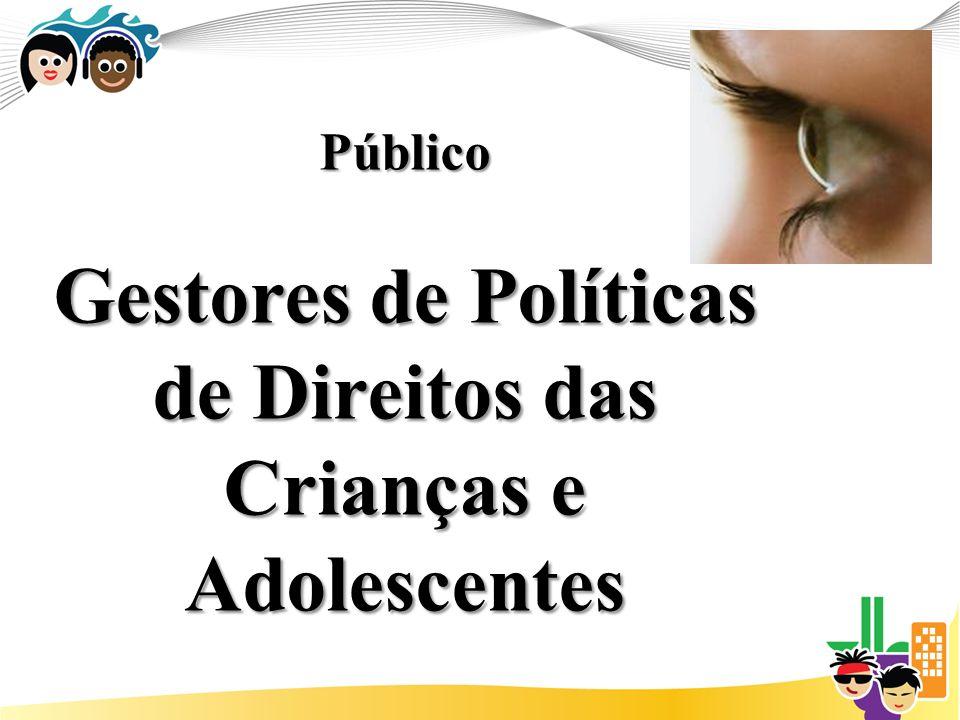 Público Gestores de Políticas de Direitos das Crianças e Adolescentes