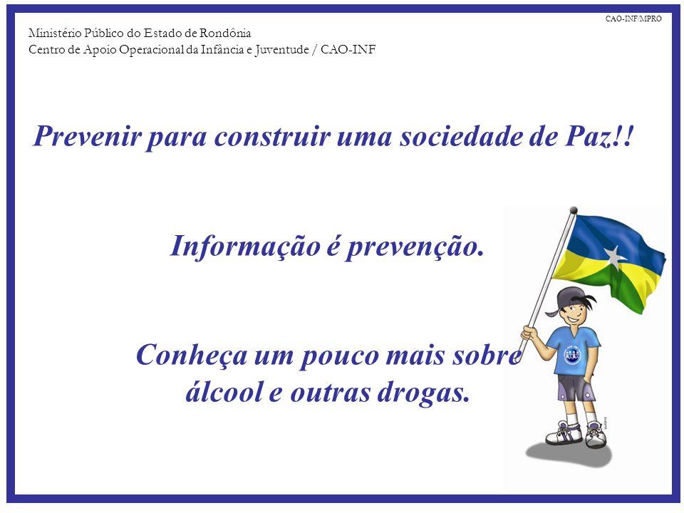 Prevenir para construir uma sociedade de Paz!! Informação é prevenção. Conheça um pouco mais sobre álcool e outras drogas. Ministério Público do Estad