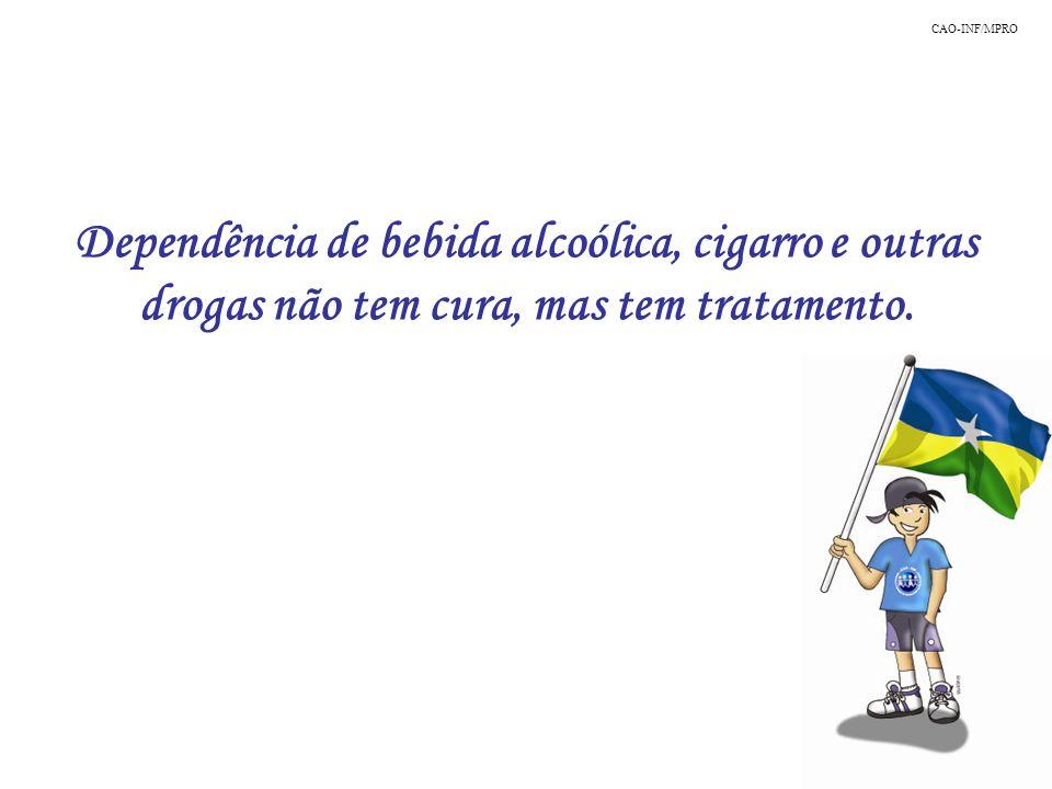 Dependência de bebida alcoólica, cigarro e outras drogas não tem cura, mas tem tratamento. CAO-INF/MPRO