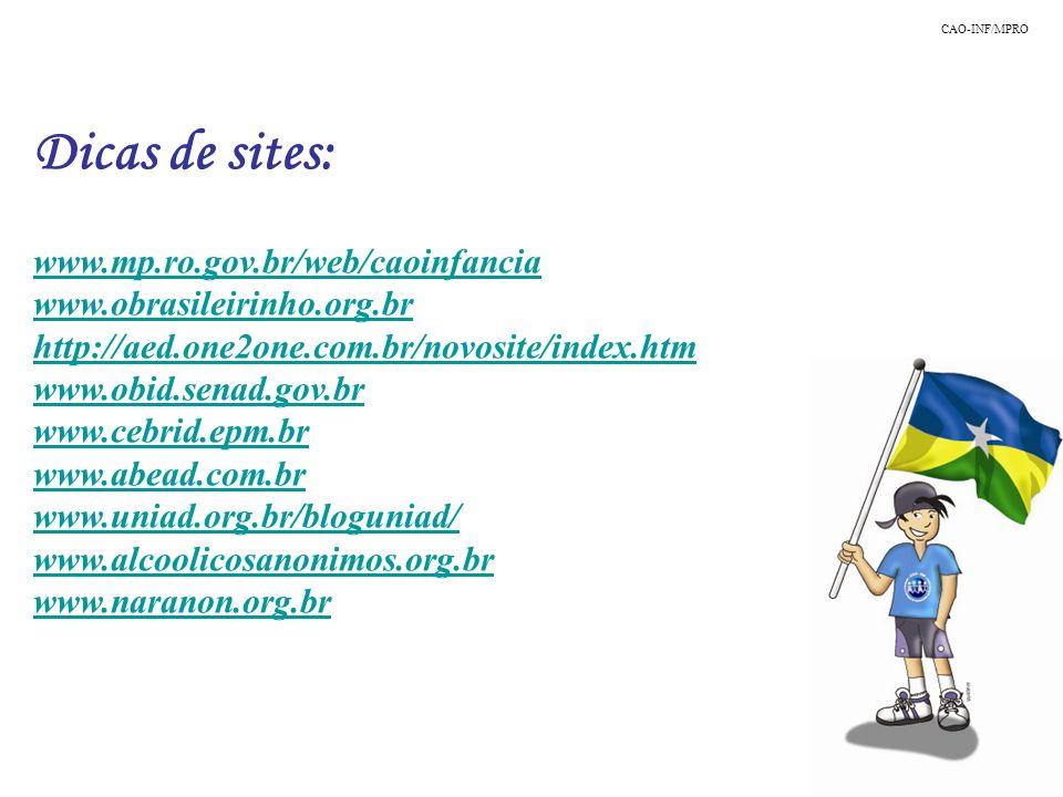 Dicas de sites: www.mp.ro.gov.br/web/caoinfancia www.obrasileirinho.org.br http://aed.one2one.com.br/novosite/index.htm www.obid.senad.gov.br www.cebr