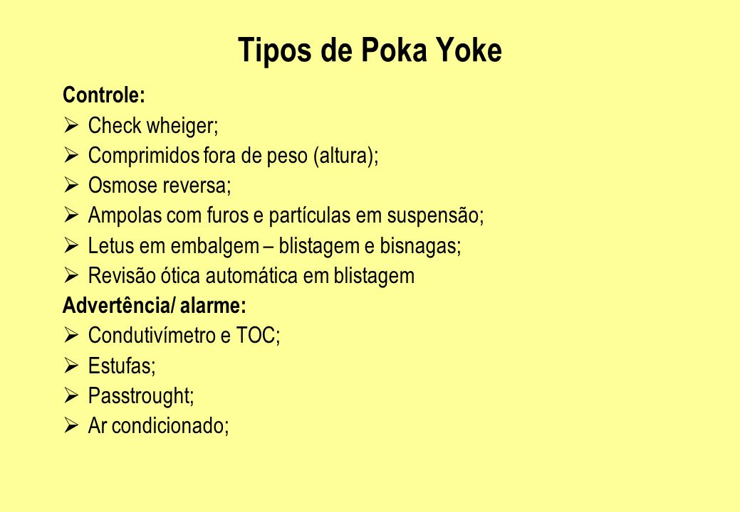 Tipos de Poka Yoke Controle: Check wheiger; Comprimidos fora de peso (altura); Osmose reversa; Ampolas com furos e partículas em suspensão; Letus em e
