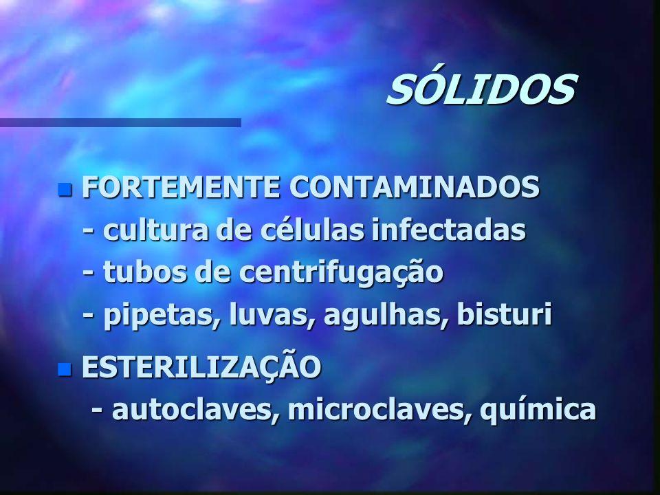 SÓLIDOS n FORTEMENTE CONTAMINADOS - cultura de células infectadas - cultura de células infectadas - tubos de centrifugação - tubos de centrifugação -