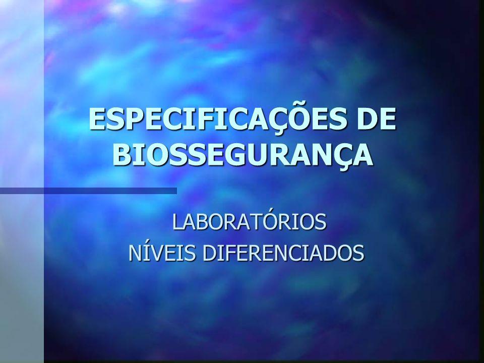ESPECIFICAÇÕES DE BIOSSEGURANÇA LABORATÓRIOS LABORATÓRIOS NÍVEIS DIFERENCIADOS
