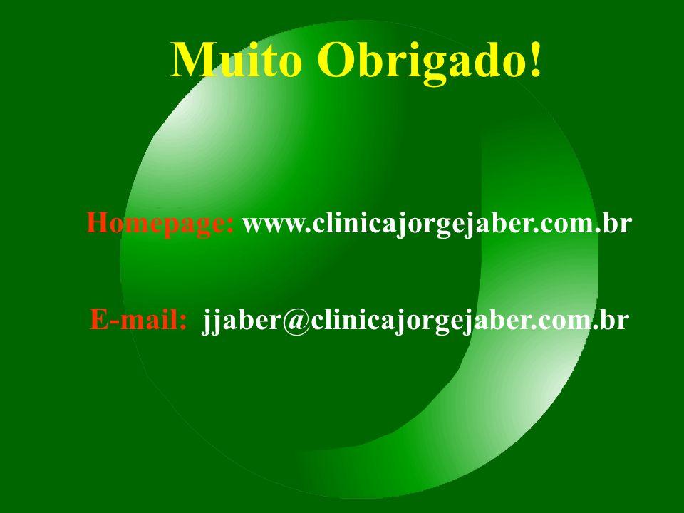 Muito Obrigado! Homepage: www.clinicajorgejaber.com.br E-mail: jjaber@clinicajorgejaber.com.br
