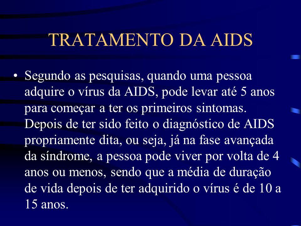 TRATAMENTO DA AIDS Não existe nenhum tratamento específico para a AIDS.