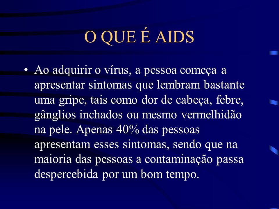 AIDS Com isso, quando uma pessoa adquire AIDS,seu organismo se torna totalmente sensível a qualquer doença, não tendo força necessária para eliminá-la.