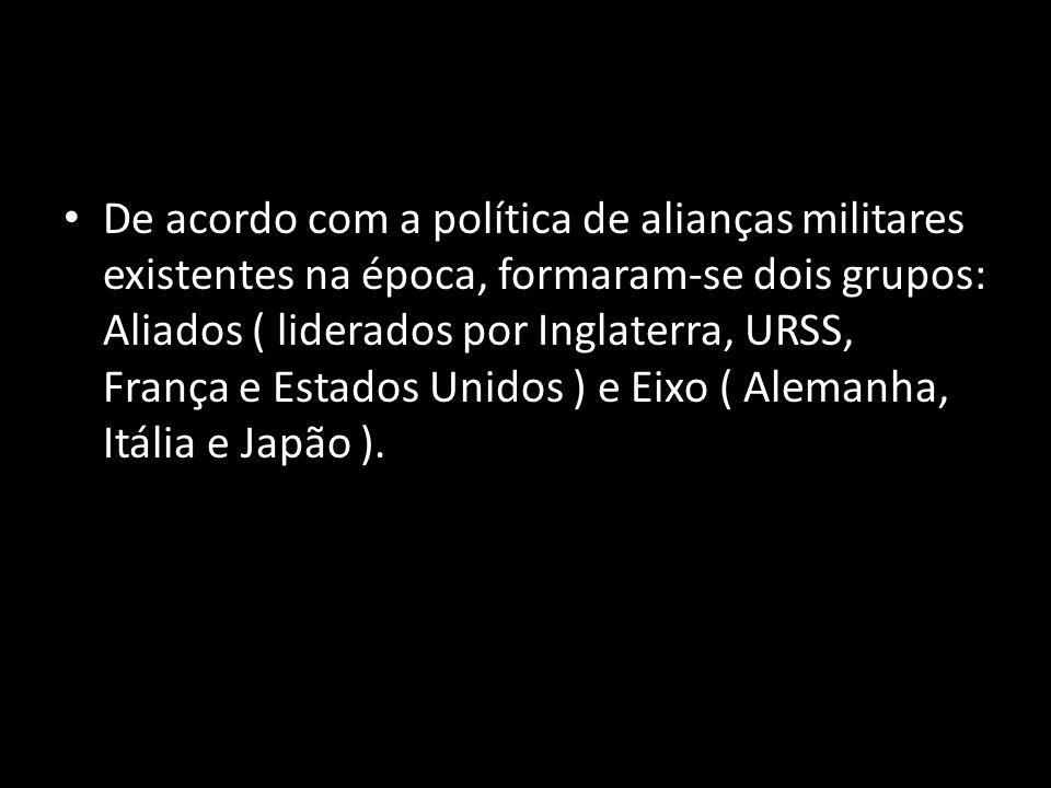 De acordo com a política de alianças militares existentes na época, formaram-se dois grupos: Aliados ( liderados por Inglaterra, URSS, França e Estado