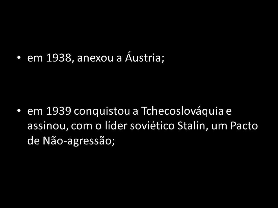 em 1938, anexou a Áustria; em 1939 conquistou a Tchecoslováquia e assinou, com o líder soviético Stalin, um Pacto de Não-agressão;