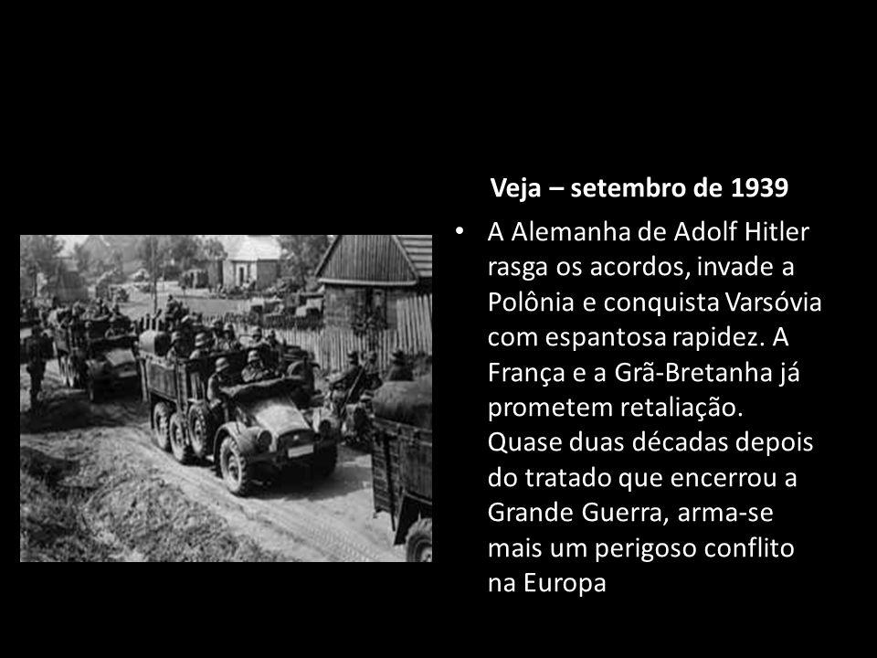 Veja – setembro de 1939 A Alemanha de Adolf Hitler rasga os acordos, invade a Polônia e conquista Varsóvia com espantosa rapidez. A França e a Grã-Bre