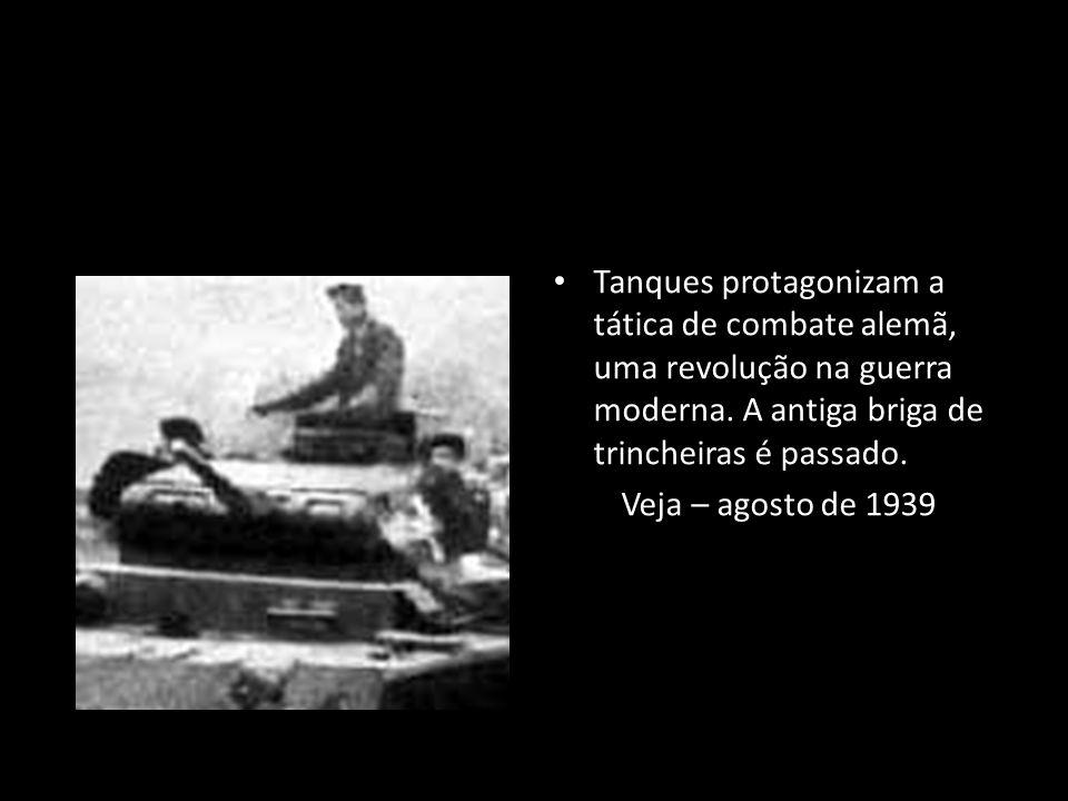 Tanques protagonizam a tática de combate alemã, uma revolução na guerra moderna. A antiga briga de trincheiras é passado. Veja – agosto de 1939