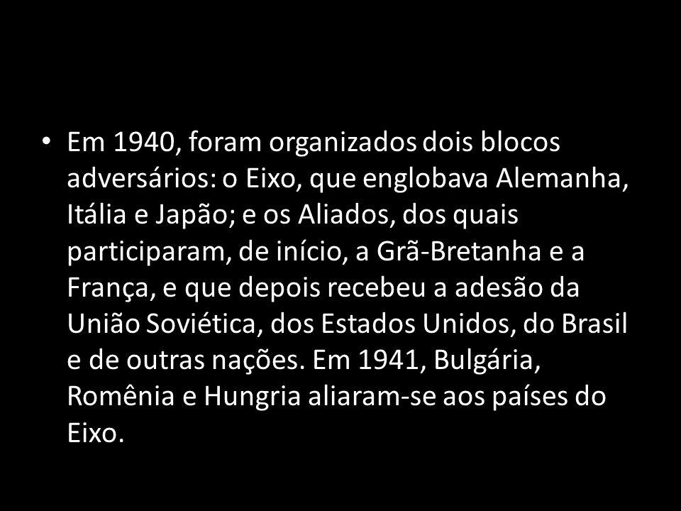 Em 1940, foram organizados dois blocos adversários: o Eixo, que englobava Alemanha, Itália e Japão; e os Aliados, dos quais participaram, de início, a