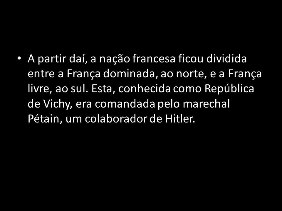 A partir daí, a nação francesa ficou dividida entre a França dominada, ao norte, e a França livre, ao sul. Esta, conhecida como República de Vichy, er