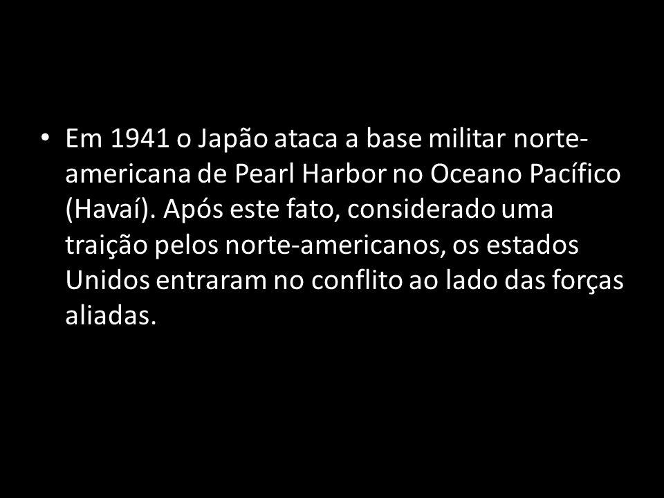 Em 1941 o Japão ataca a base militar norte- americana de Pearl Harbor no Oceano Pacífico (Havaí). Após este fato, considerado uma traição pelos norte-
