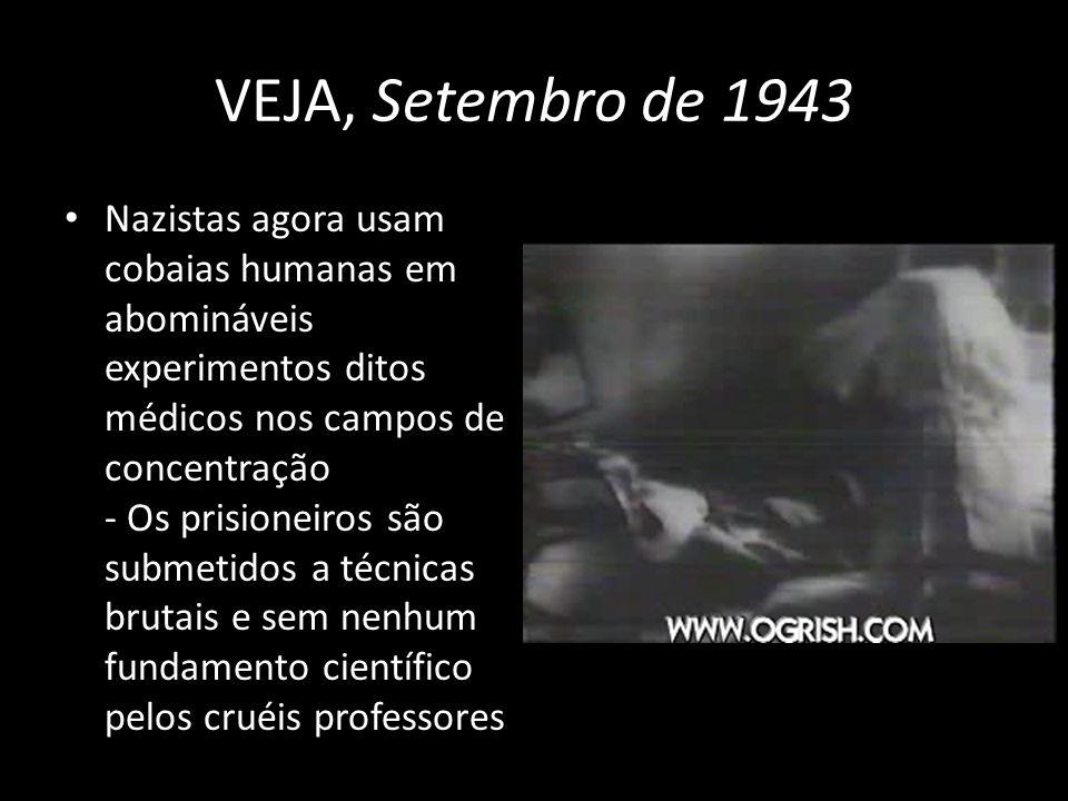 VEJA, Setembro de 1943 Nazistas agora usam cobaias humanas em abomináveis experimentos ditos médicos nos campos de concentração - Os prisioneiros são