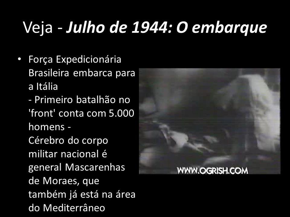Veja - Julho de 1944: O embarque Força Expedicionária Brasileira embarca para a Itália - Primeiro batalhão no 'front' conta com 5.000 homens - Cérebro