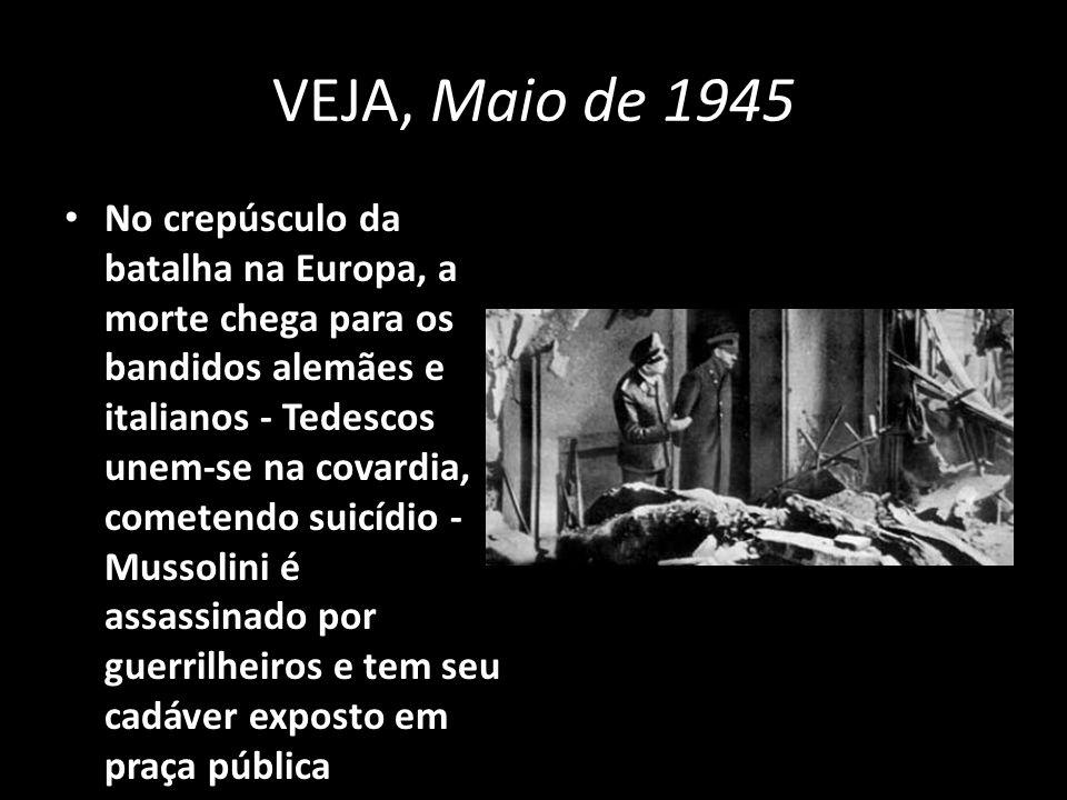 VEJA, Maio de 1945 No crepúsculo da batalha na Europa, a morte chega para os bandidos alemães e italianos - Tedescos unem-se na covardia, cometendo su
