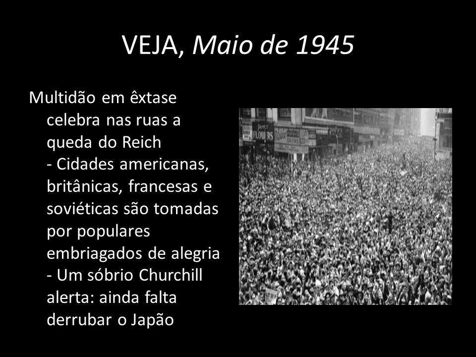 VEJA, Maio de 1945 Multidão em êxtase celebra nas ruas a queda do Reich - Cidades americanas, britânicas, francesas e soviéticas são tomadas por popul