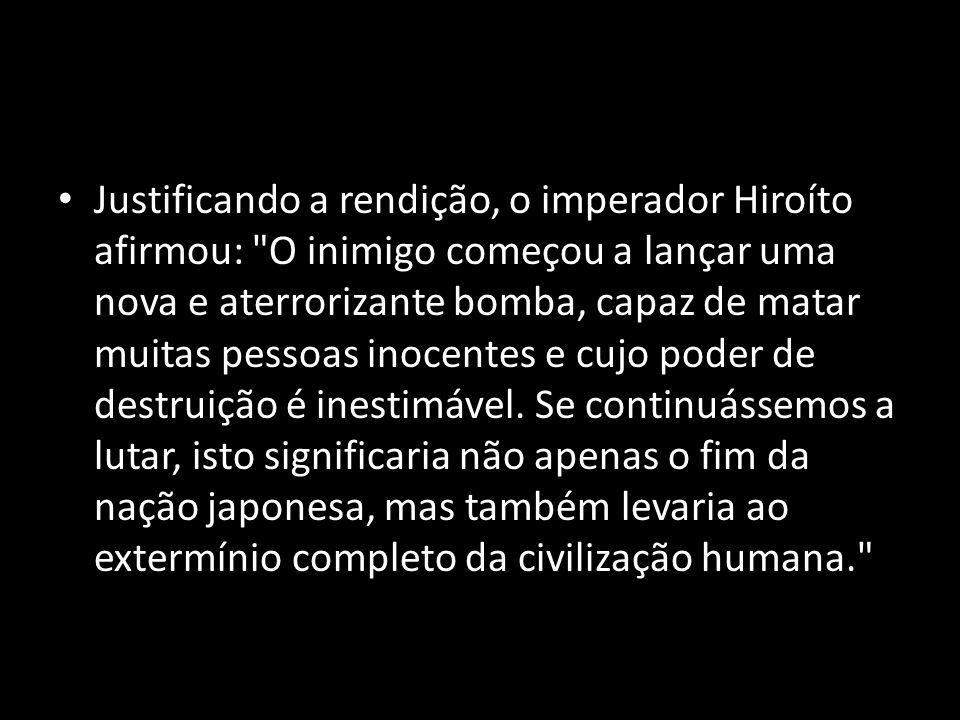 Justificando a rendição, o imperador Hiroíto afirmou: