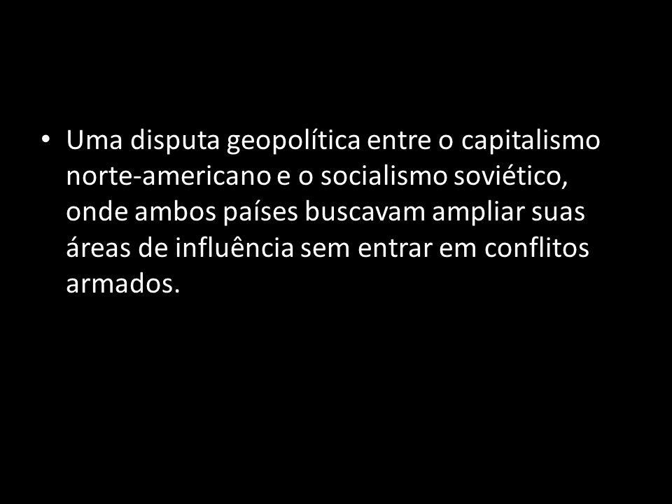 Uma disputa geopolítica entre o capitalismo norte-americano e o socialismo soviético, onde ambos países buscavam ampliar suas áreas de influência sem