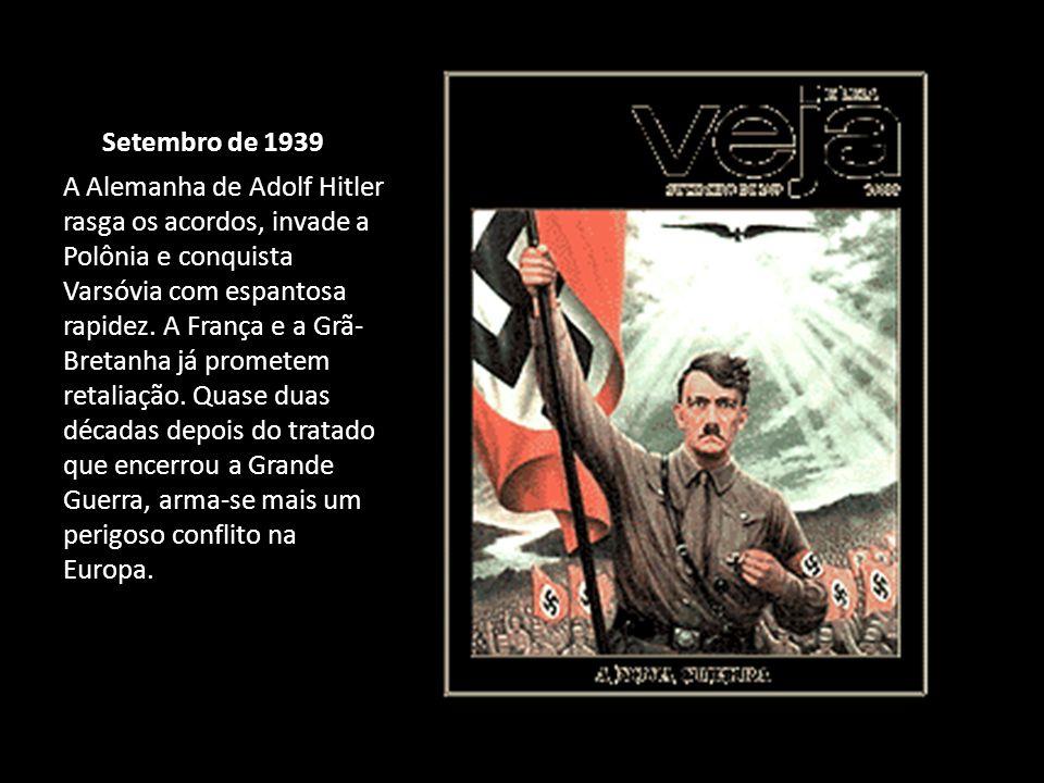 Setembro de 1939 A Alemanha de Adolf Hitler rasga os acordos, invade a Polônia e conquista Varsóvia com espantosa rapidez. A França e a Grã- Bretanha