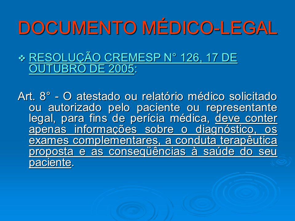 DOCUMENTO MÉDICO-LEGAL RESOLUÇÃO CREMESP N° 126, 17 DE OUTUBRO DE 2005: RESOLUÇÃO CREMESP N° 126, 17 DE OUTUBRO DE 2005: Art. 8° - O atestado ou relat