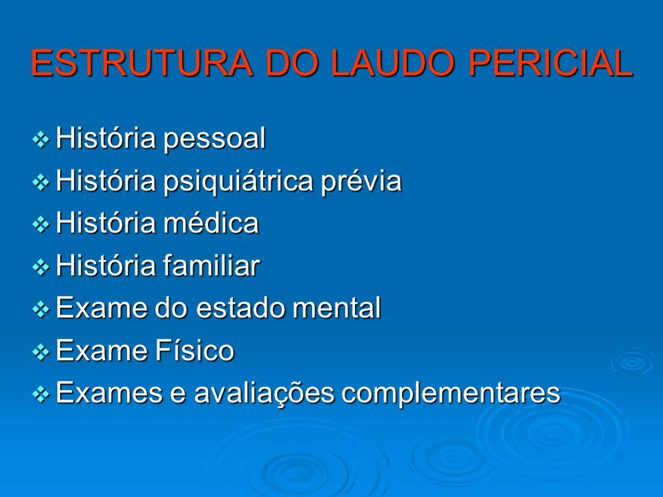 ESTRUTURA DO LAUDO PERICIAL História pessoal História pessoal História psiquiátrica prévia História psiquiátrica prévia História médica História médic
