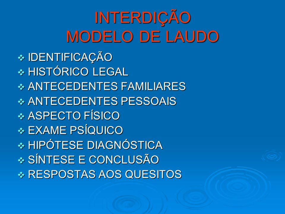 INTERDIÇÃO MODELO DE LAUDO IDENTIFICAÇÃO IDENTIFICAÇÃO HISTÓRICO LEGAL HISTÓRICO LEGAL ANTECEDENTES FAMILIARES ANTECEDENTES FAMILIARES ANTECEDENTES PE