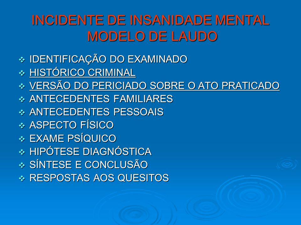 INCIDENTE DE INSANIDADE MENTAL MODELO DE LAUDO IDENTIFICAÇÃO DO EXAMINADO IDENTIFICAÇÃO DO EXAMINADO HISTÓRICO CRIMINAL HISTÓRICO CRIMINAL VERSÃO DO P