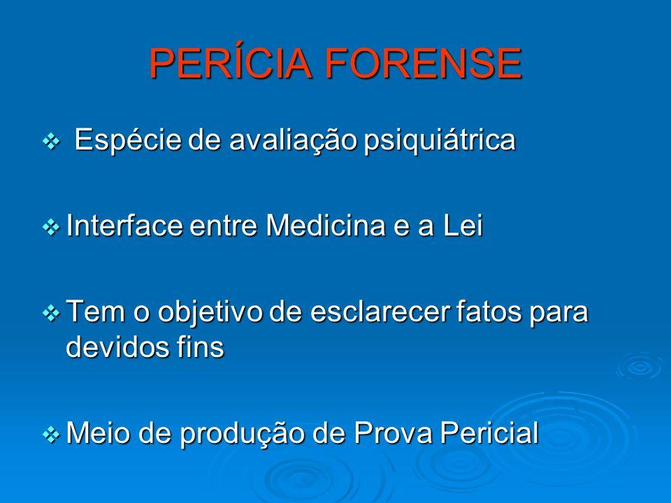 PERÍCIA FORENSE Espécie de avaliação psiquiátrica Espécie de avaliação psiquiátrica Interface entre Medicina e a Lei Interface entre Medicina e a Lei