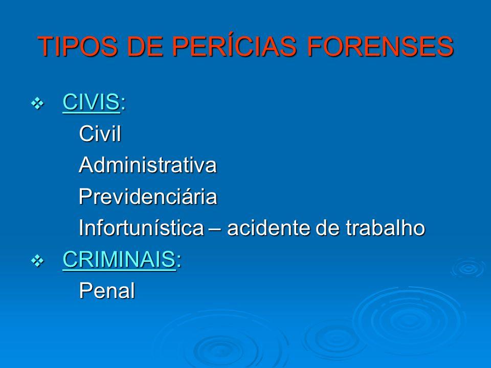 TIPOS DE PERÍCIAS FORENSES CIVIS: CIVIS:CivilAdministrativa Previdenciária Previdenciária Infortunística – acidente de trabalho Infortunística – acide
